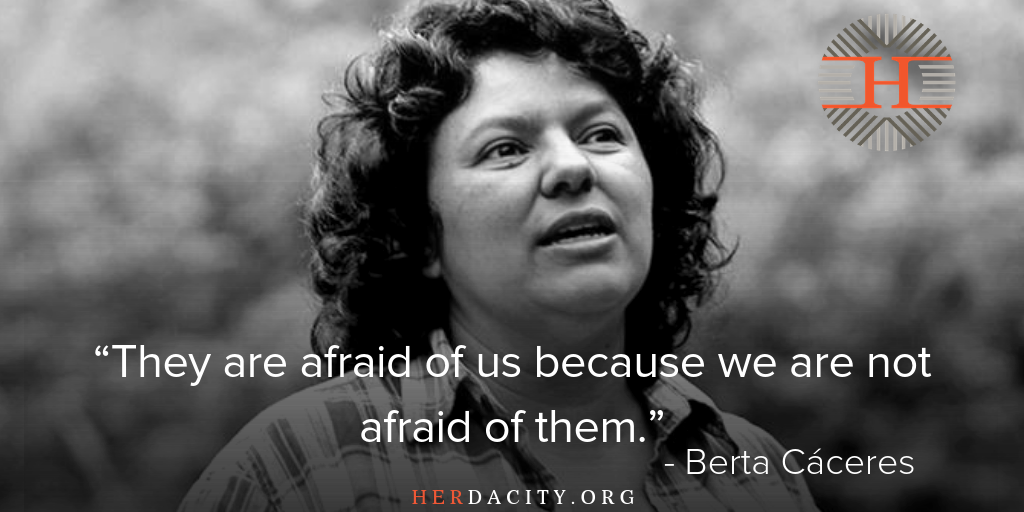 "Photo of Berta Cáceres with her quote that says, ""They are afraid of us because we are not afraid of them."""